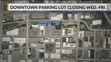 Downtown parking lot is closing while it is under maintenance